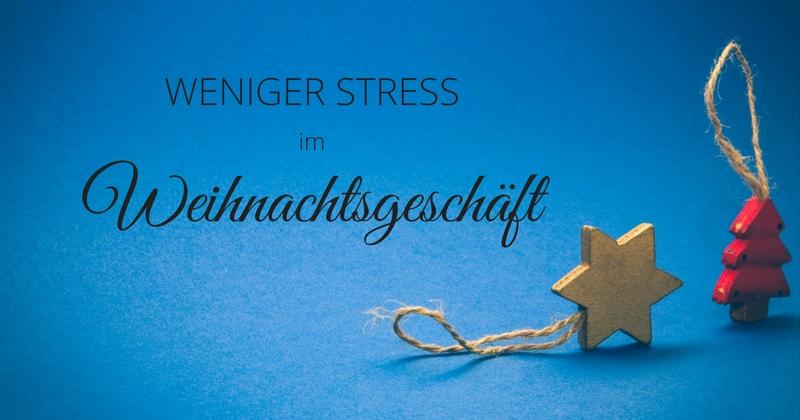 Weniger Stress im Weihnachtsgeschäft: 6 Tipps